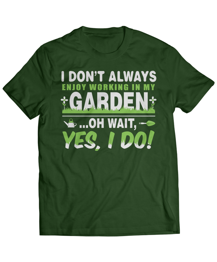 I Don't Always - Funny Gardening Apparel