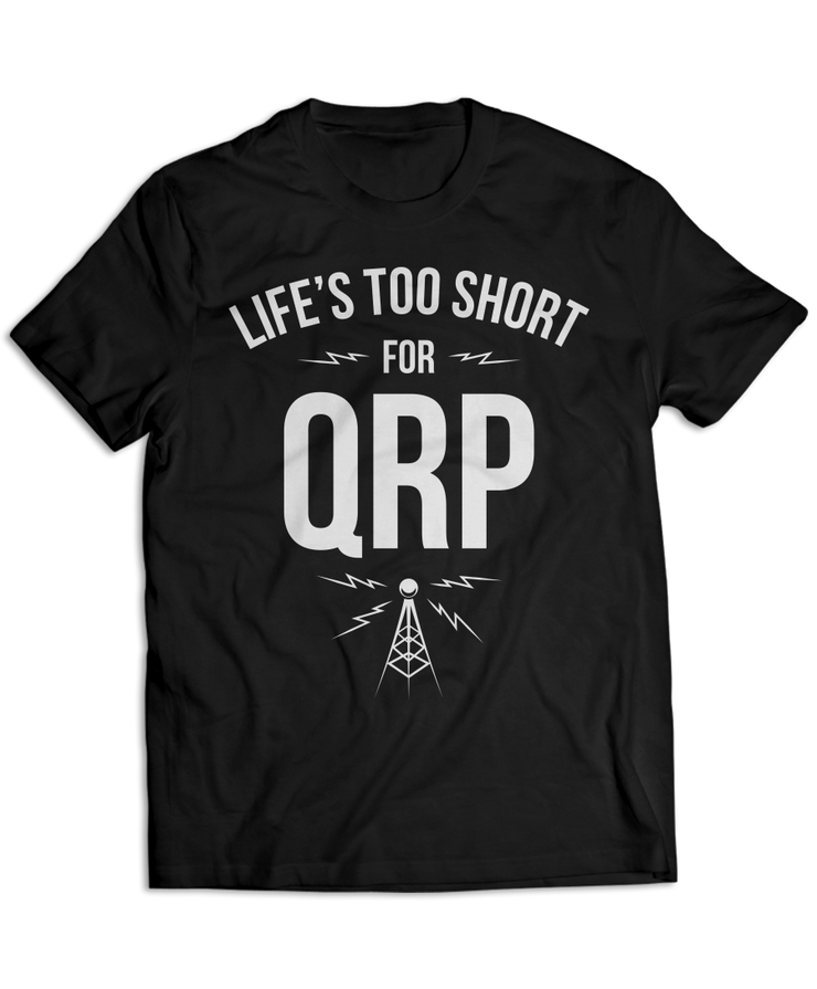Life's Too Short For QRP