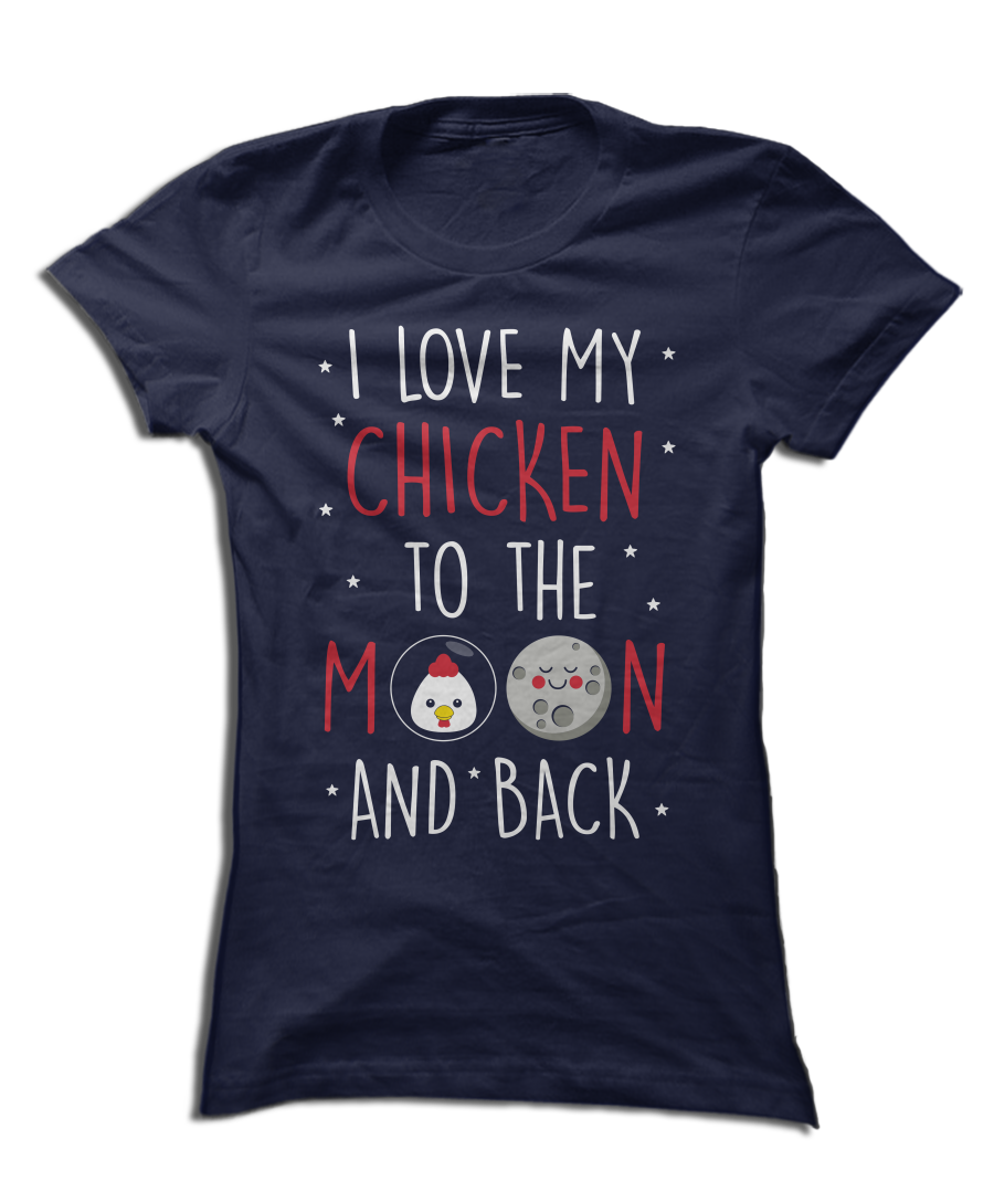 I Love My Chicken To The Moon and Back