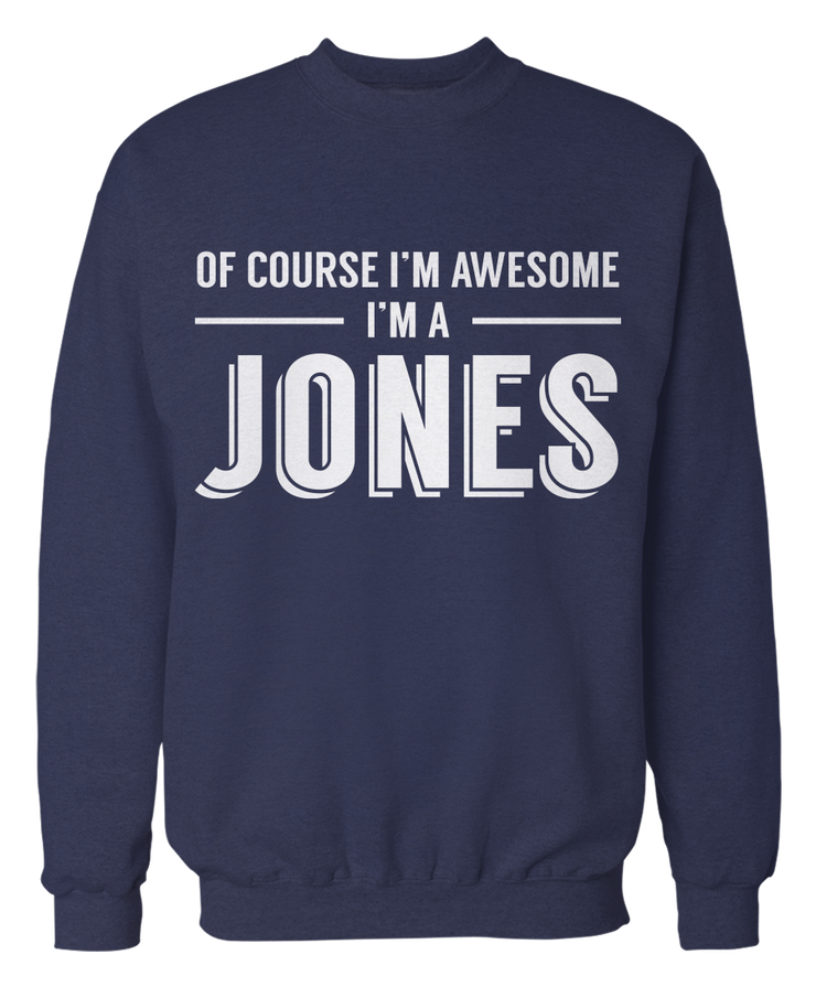 Of Course I'm Awesome, I'm A Jones! - Name Apparel