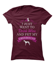 I Just Want To Drink Wine and Pet My Greyhound