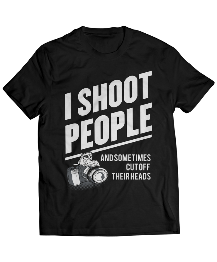 Photography - I Shoot People And Sometimes Cut Off Their Heads - Funny
