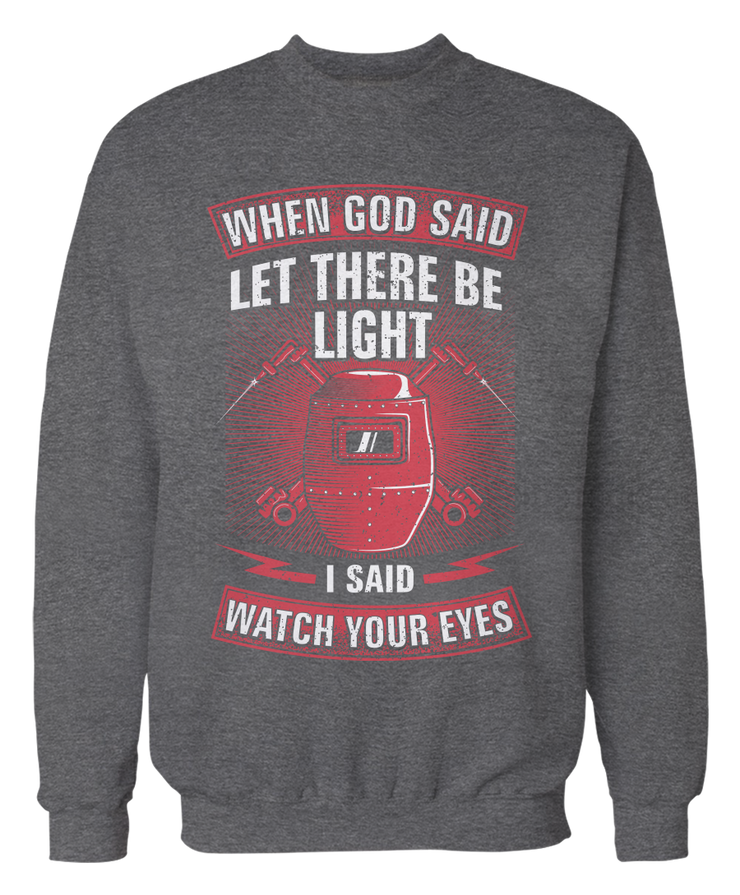 When God Said Let There Be Light, I Said Watch Your Eyes - Funny Welder