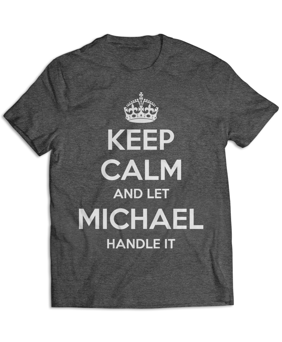 Keep Calm and Let Michael Handle It