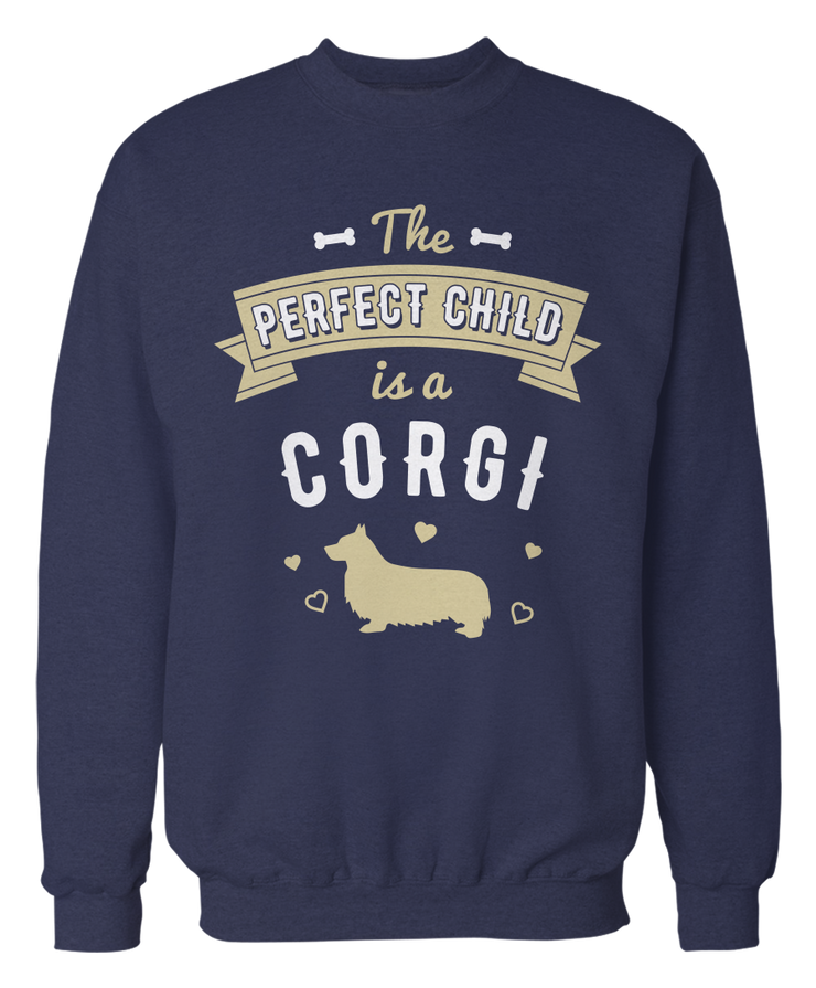 The Perfect Child Is A Corgi - Funny Cute Dog Apparel