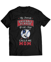 Mom Gear - My Favorite Baseball Player Of All-Time Calls Me Mom