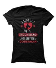 I Asked God For A True Friend So He Sent Me A Doberman - Dog Apparel