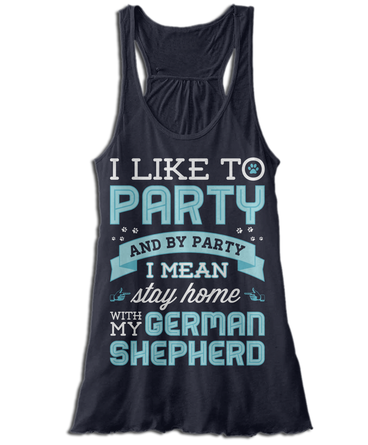 I Like To Party And By Party I Mean Stay Home With My German Shepherd
