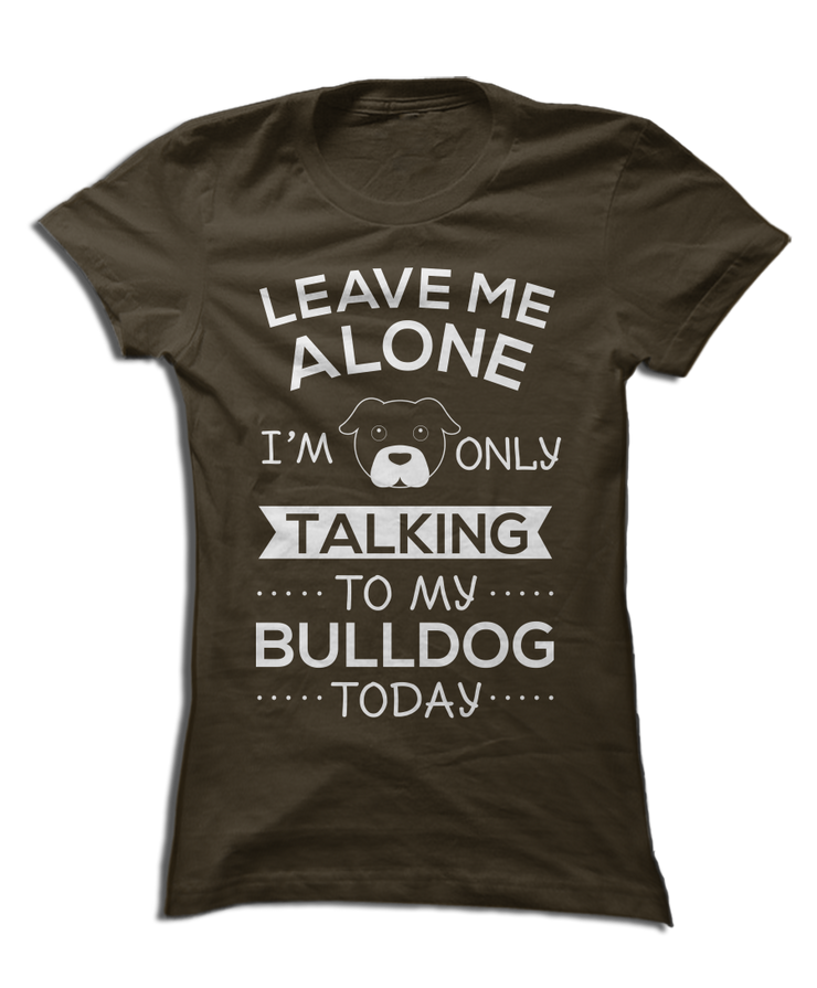 Only Talking To My Bulldog