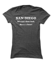 Have A Beer in San Diego! - Awesome Hometown Apparel