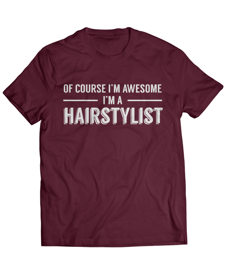 Of Course I'm Awesome, I'm A Hairstylist