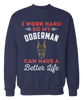 I Work Hard So My Doberman Can Have A Better Life