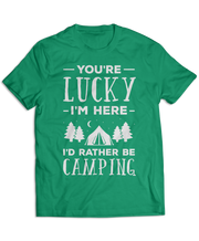 You're Lucky I'm Here, I'd Rather Be Camping