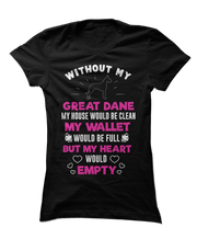 Without My Great Dane, My Heart Would Empty - Funny Great Dane Apparel