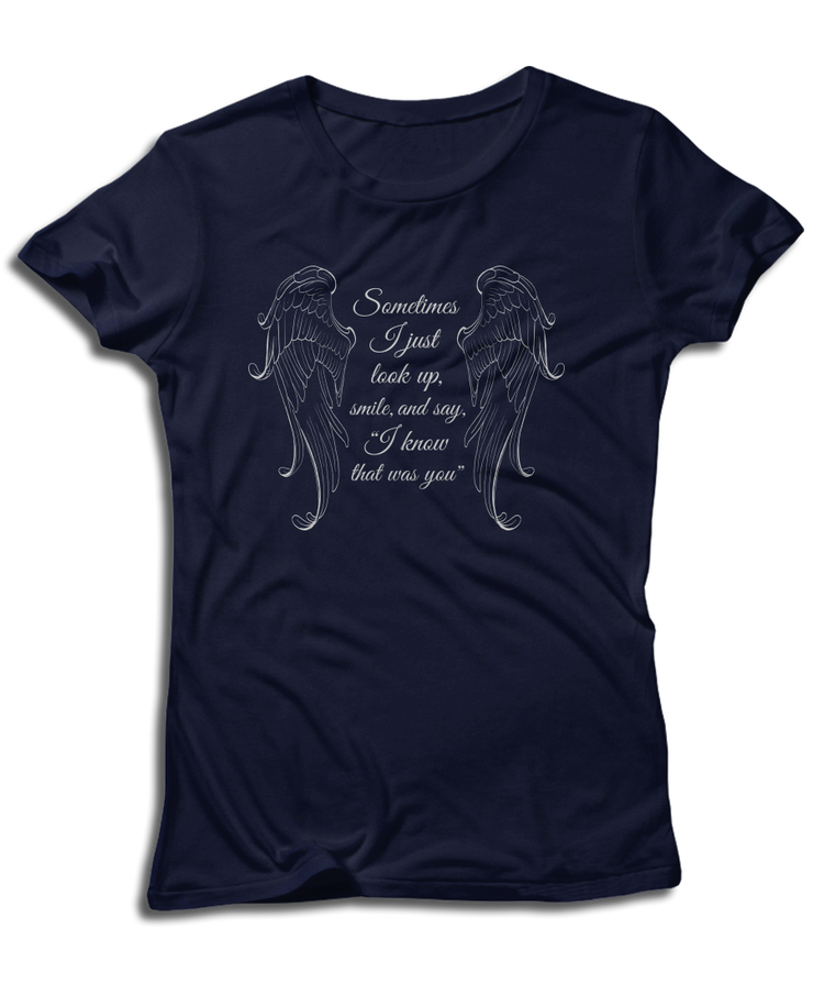 "Sometimes I Just Look Up, Smile, And Say, ""I Know That Was You"" - Guardian Angel Tees"