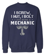 I Screw, I Nut, I Bolt - I Love Being A Mechanic - Funny Mechanics Apparel