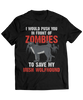 I Would Push You In Front Of Zombies To Save My Irish Wolfhound