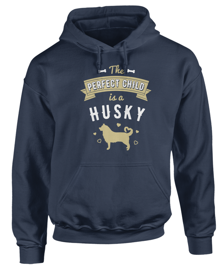 The Perfect Child Is A Husky - Funny Cute Dog Apparel