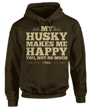 Huskies Make Me Happy, You Not So Much - Funny Animal Apparel