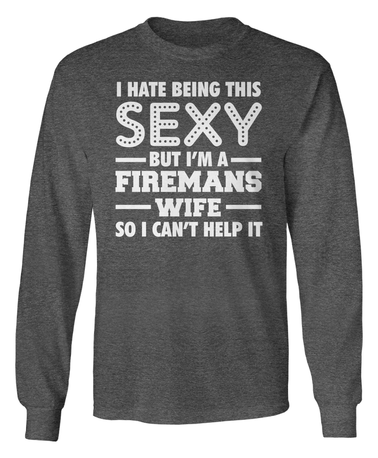 I Hate Being This Sexy - Cute Firefighter Apparel