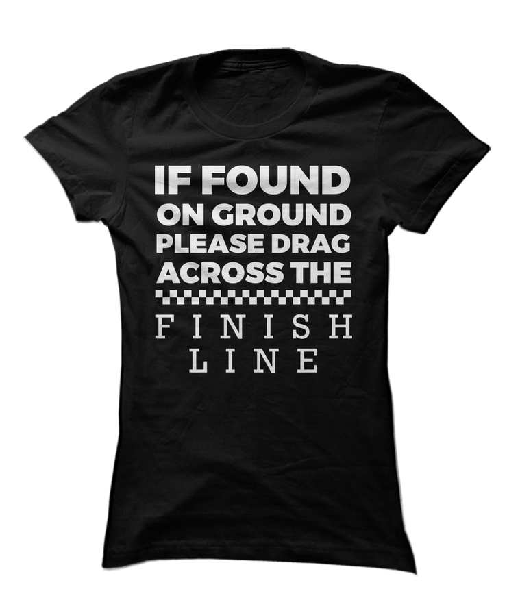 If Found, Please Drag Me Across The Finish Line - Funny Runners Apparel