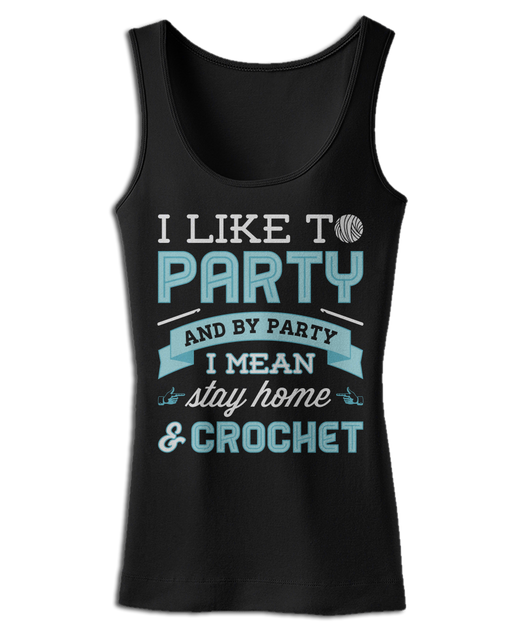 I Like To Party And By Party I Mean Stay Home Amp Crochet