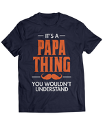 It's A Papa Thing You Wouldn't Understand - Mustache Dad Gear