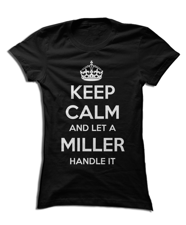 Keep Calm and Let A Miller Handle It