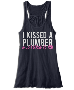 I Kissed A Plumber And I Liked It