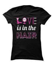 Love Is In The Hair - Funny Hairstylists Apparel