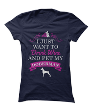 I Just Want To Drink Wine and Pet My Doberman