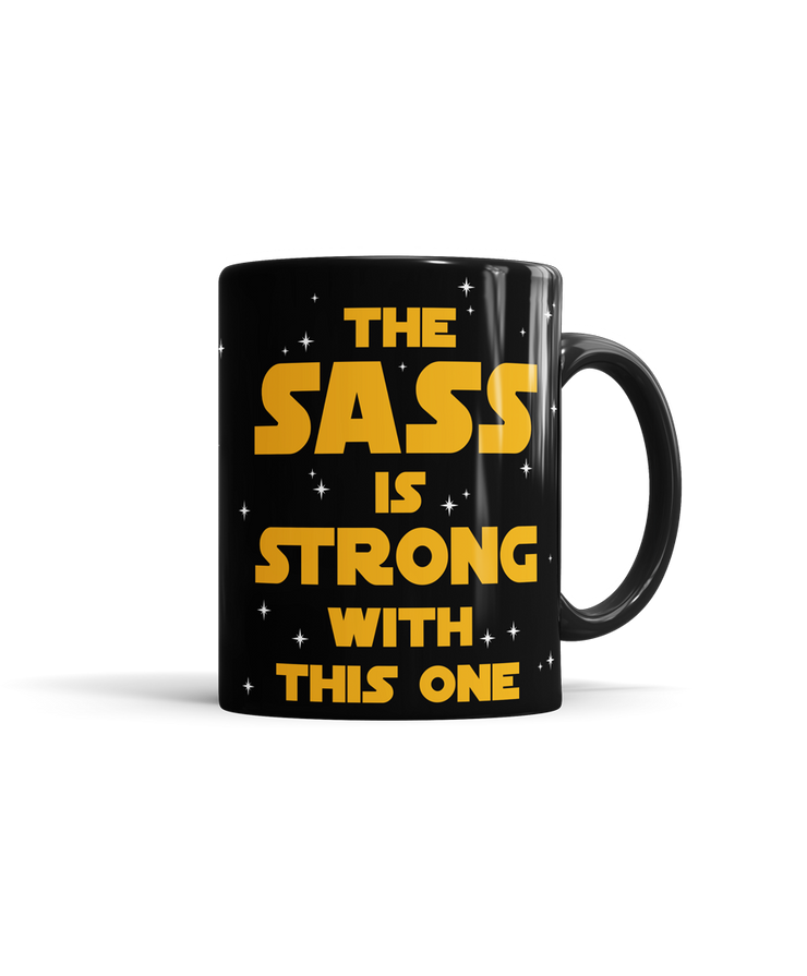 The Sass is Strong With This One Mug