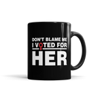 Don't Blame Me, I Voted For Her