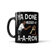 Ya Done Messed Up, A-A-Ron!