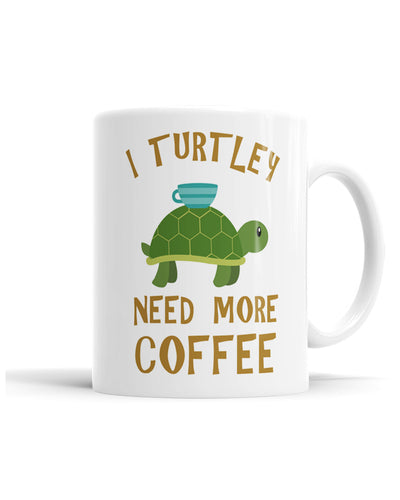 I Turtley Need More Coffee
