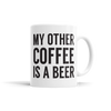 My Other Coffee Is A Beer
