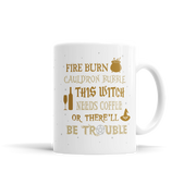 Fire Burn, Cauldron Bubble, This Witch Needs Coffee Or There'll Be Trouble
