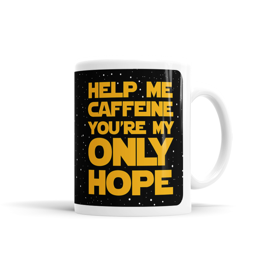 Help Me Caffeine You're My Only Hope