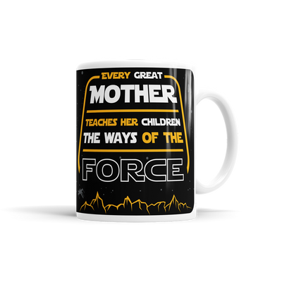 Every Great Mother Teaches Her Children The Ways Of The Force