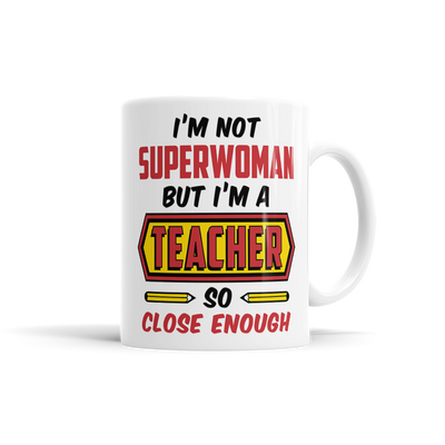 I'm Not Superwoman But I'm a Teacher So Close Enough