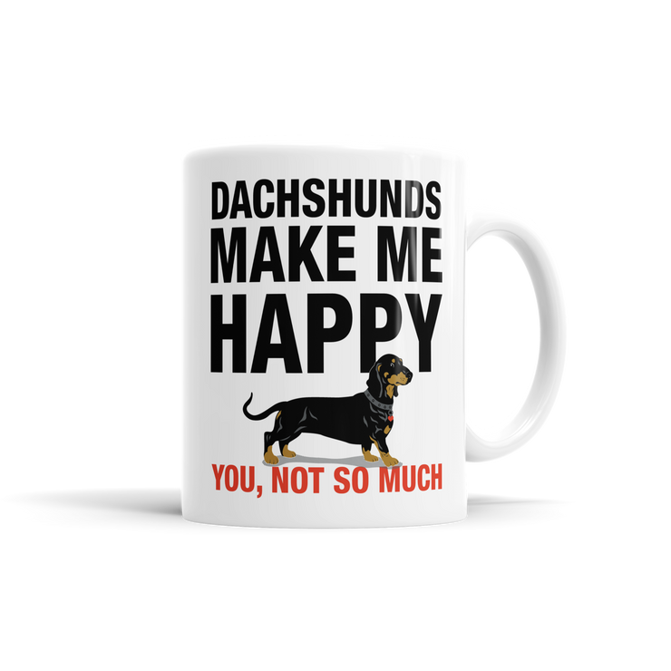 Dachshunds Make Me Happy. You Not So Much.