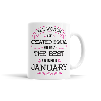 All Women Are Created Equal, But Only The Best Are Born In January