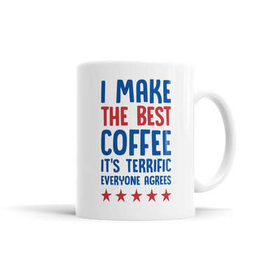 I Make The Best Coffee. It's Terrific. Everyone Agrees.