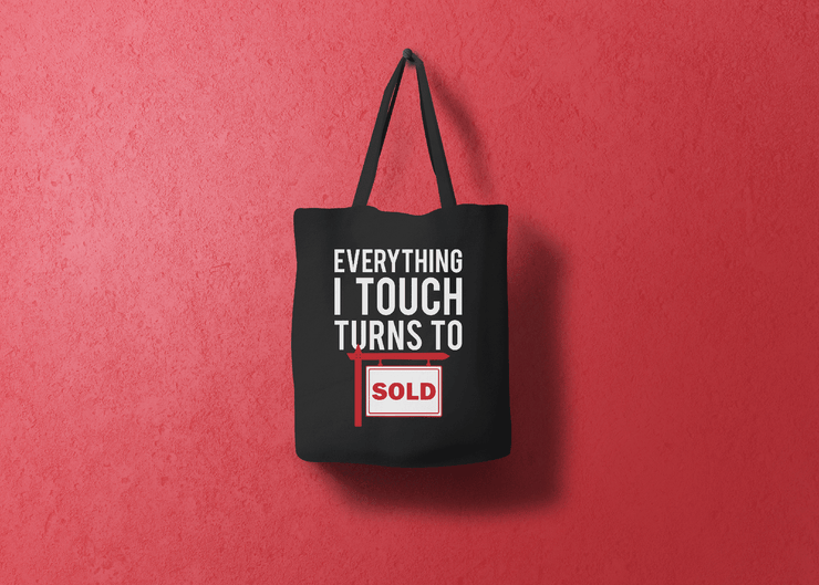 Everything I Touch Turns To Sold Tote Bag
