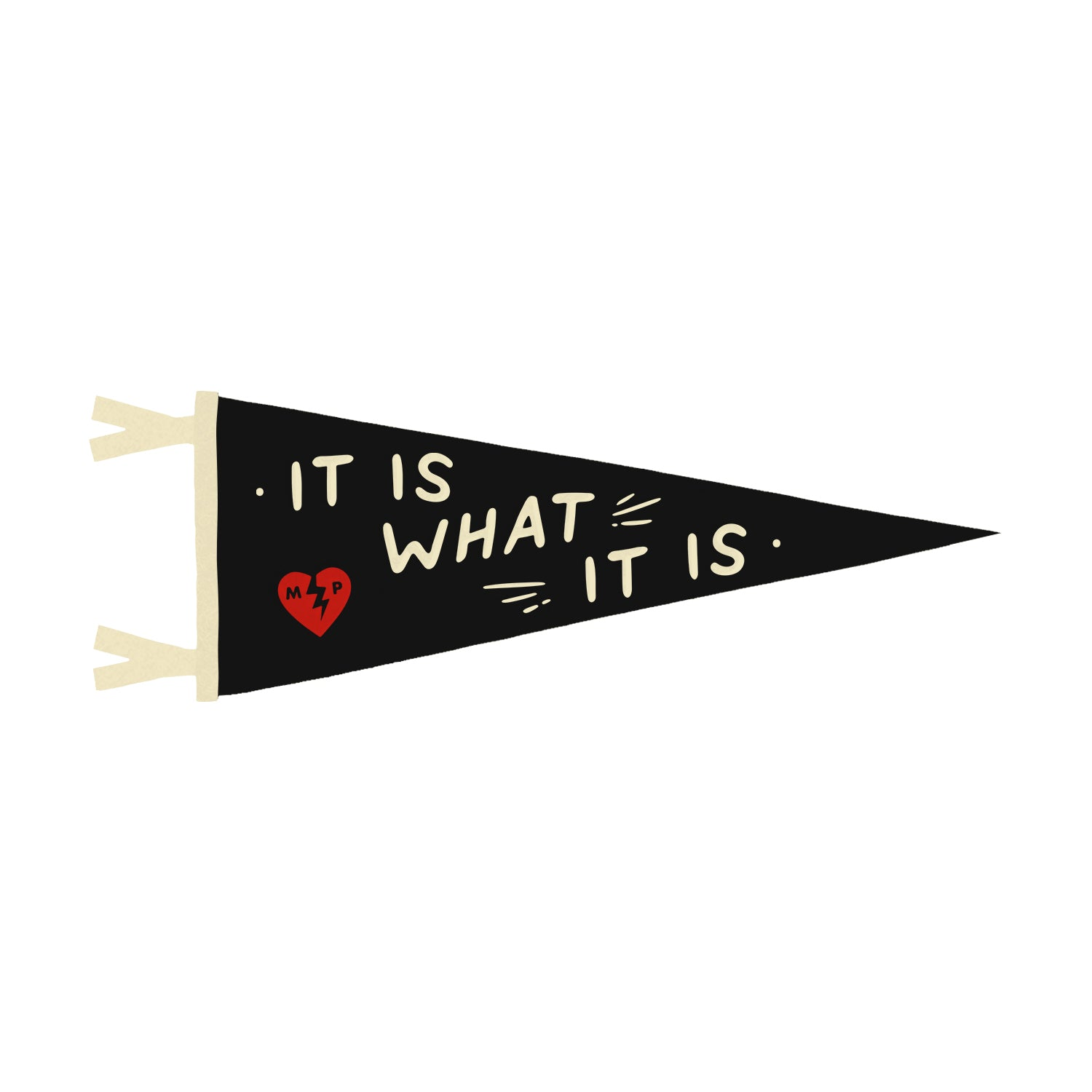 It Is What It Is Pennant