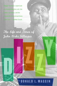 Dizzy: The Life and Times of John Birks Gillespie