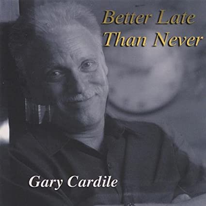 Better Late Than Never/Gary Cardile CD