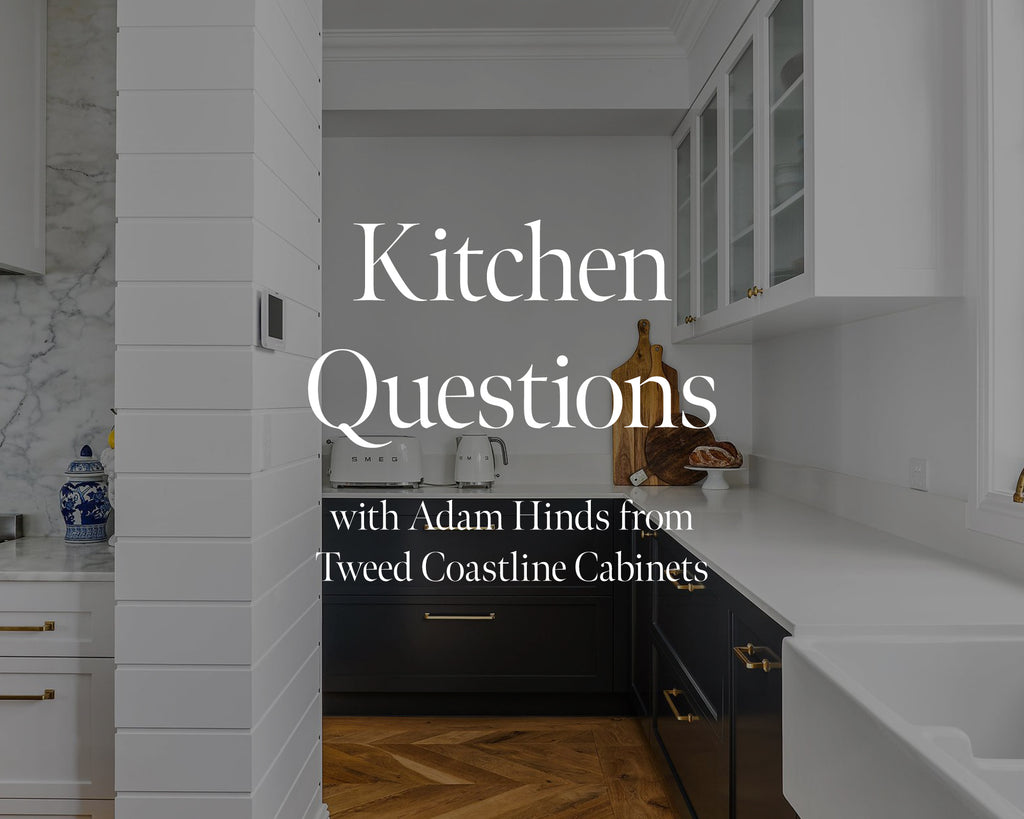 Kitchen Questions with Adam Hinds from Tweed Coastline Cabinets