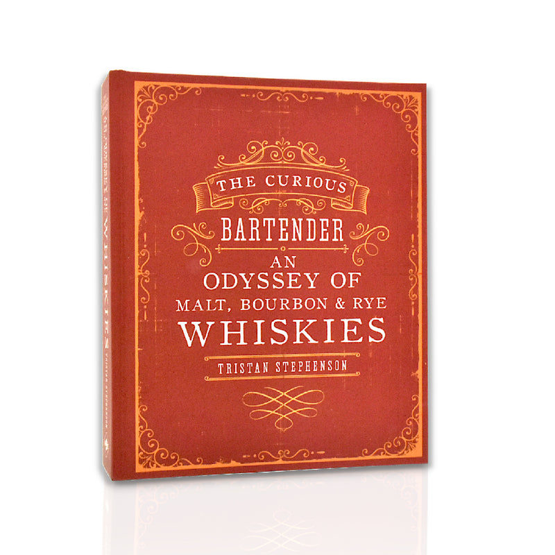 The Curious Bartender - An Odyssey of Malt, Bourbon & Rye by Tristan Stephenson