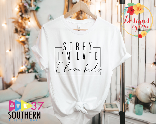Sorry I'm Late I Have Kids Tee